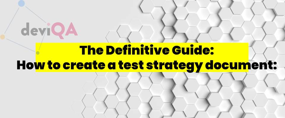 How to create good test strategy document: definitive guide