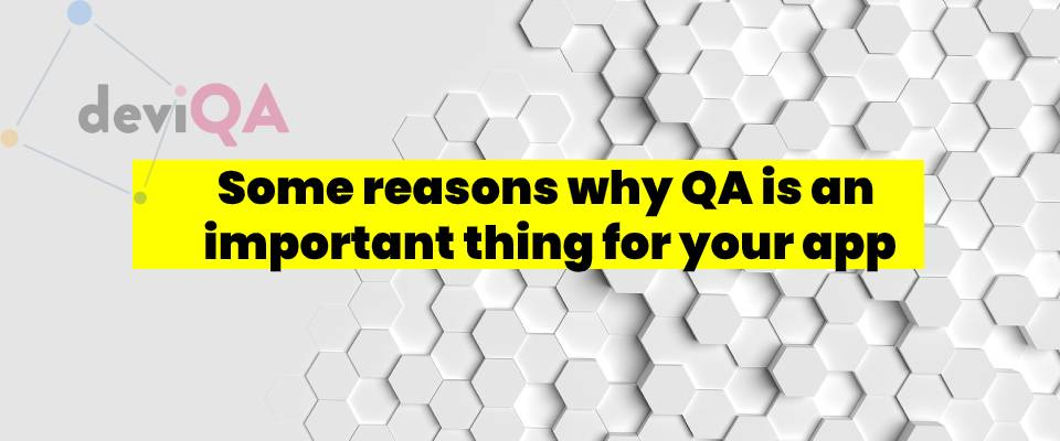 Some reasons why QA is important thing for your app