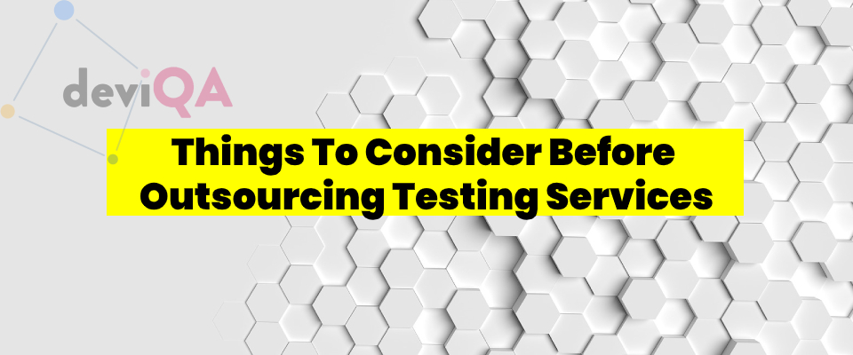What things should you consider before outsourcing testing function?